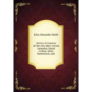 , found in Ross shire, Sutherland, and .: John Alexander Smith: Books