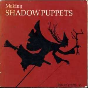 MAKING SHADOW PUPPETS (LEISURE CRAFTS S.) (9780855322748
