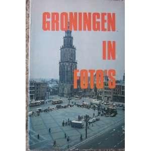 Groningen in Fotos Uitgeverij M.A. Van Seijen Books