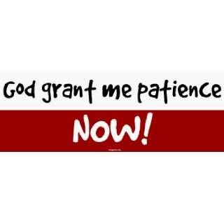 God grant me patience NOW Large Bumper Sticker