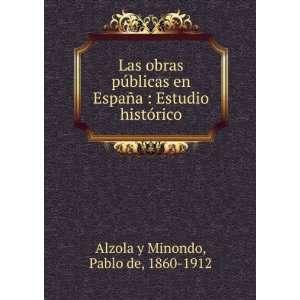 Estudio histórico: Pablo de, 1860 1912 Alzola y Minondo: Books