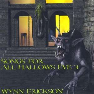 Songs for All Hallows Eve 3: Wynn Erickson: Music