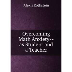 Math Anxiety  as Student and a Teacher Alexis Rothstein Books