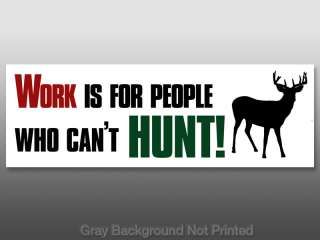 Work is for People Cant Hunt Bumper Sticker   hunting