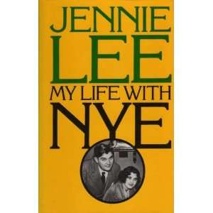 My Life with Nye (9780224017855): Jennie Lee: Books