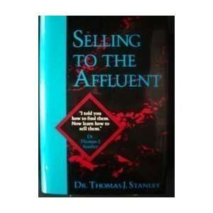 Selling To Affluent [Hardcover]: Thomas J. Stanley: Books