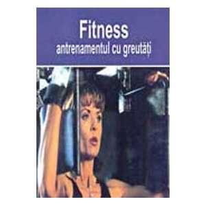 Fitness. Antrenamentul cu greutati (9789737240361