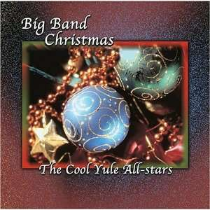 The Cool Yule All Stars Big Band Christmas Cool Yule All