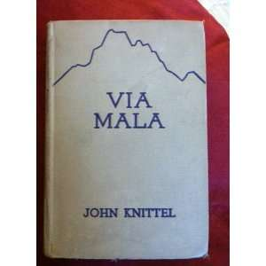 Via Mala A novel John Knittel Books