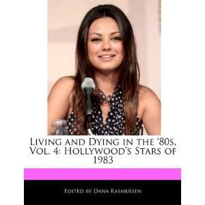 Hollywoods Stars of 1983 (9781171171584): Dana Rasmussen: Books