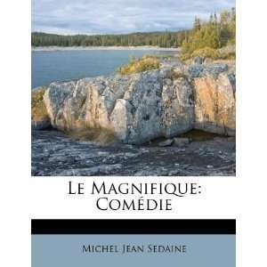 Le Magnifique: Comédie (9781173759155): Michel Jean