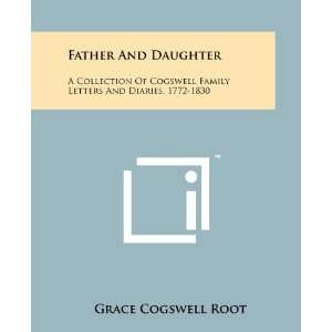 Father And Daughter: A Collection Of Cogswell Family Letters And