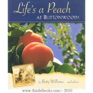 Lifes a Peach at Buttonwood! (9780974928715): Betty Williams: Books