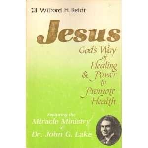 ministry of Dr. John G. Lake (9780892741977): Wilford H Reidt: Books