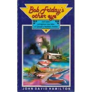 : Bob Fridays Other Eye (9780919315143): John David Hamilton: Books