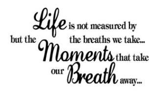 LIFE is NOT MEASURED BY THE BREATHS Vinyl Wall Quote Decal Sticker