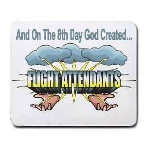 On The 8th Day God Created FLIGHT ATTENDANTS Mousepad