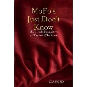 MoFos Just Dont Know (9780615258133): IDA FORD: Books