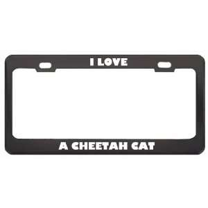 I Love A Cheetah Cat Animals Pets Metal License Plate
