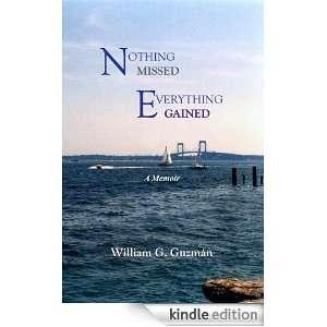 Nothing Missed, Everything Gained William G Guzman
