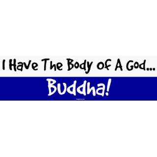 I Have The Body Of A God Buddha! Bumper Sticker