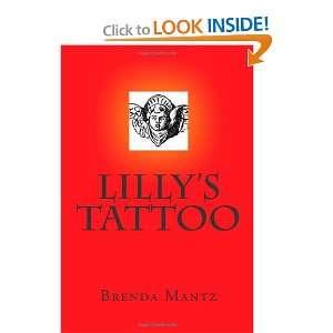 Lillys Tattoo (9781449540760): Brenda Mantz: Books