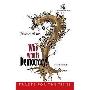 Wants Democracy? (Second Edition) (9788125045519): Javeed Alam: Books