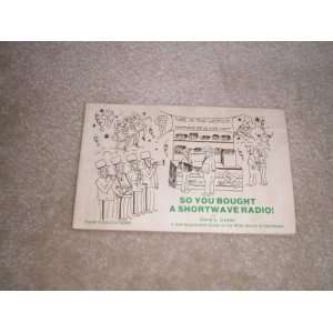 So You Bought a Short Wave Radio A Get Acquainted Guide