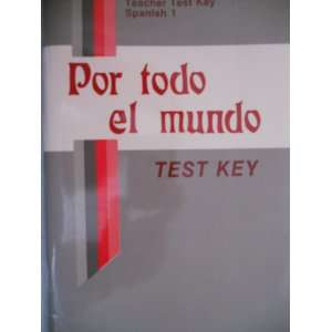 Por todo el Mundo Spanish 1 Teachers Test Key Steven A
