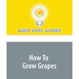 How To Grow Grapes (9781440019289): Quick Easy Guides