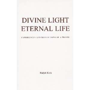Divine Light Eternal Life Experiences and Reflections of