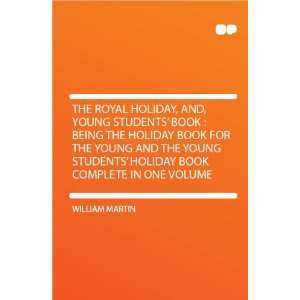 The Royal Holiday, And, Young Students Book  Being the