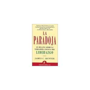 La paradoja (Spanish Edition): James C. Hunter: 9788479533656: