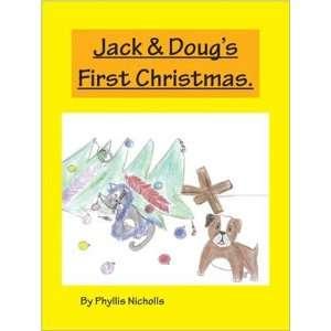 Jack & Dougs First Christmas (9781412075190): Phyllis