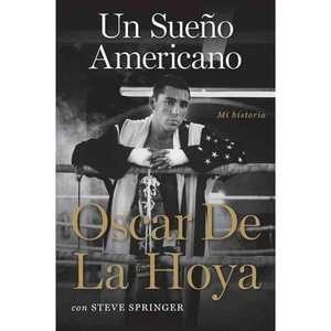 Un Sueno Americano Mi Historia, De La Hoya, Oscar
