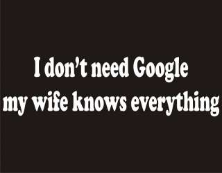 DONT NEED GOOGLE Funny Family Marriage Humor T Shirt