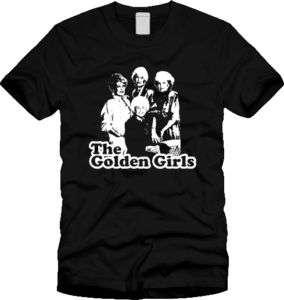 GOLDEN GIRLS T SHIRT funny TV 80s S M L 2XL NEW retro