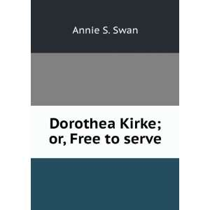 Dorothea Kirke; or, Free to serve Annie S. Swan Books
