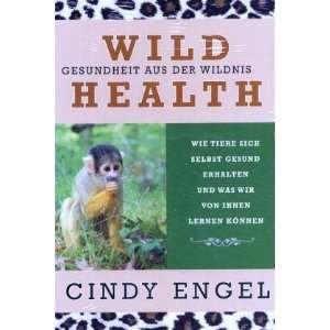 Wild Health Gesundheit aus der Wildnis. Wie Tiere sich selbst gesund