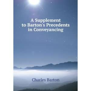 Bartons Precedents in Conveyancing: Charles Barton:  Books