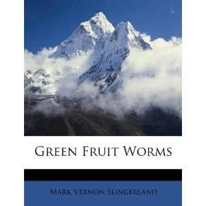 Green Fruit Worms (9781246607475): Mark Vernon Slingerland