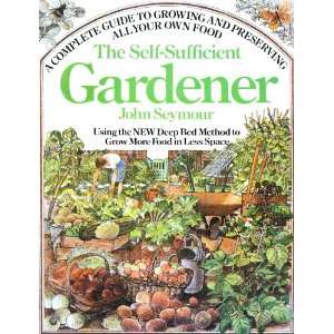 Gardener: A Complete Guide to Growing and Preserving All Your Own Food