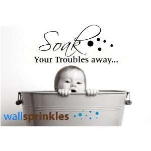 Soak Your Troubles Away Wall Art Decal Sticker Kitchen