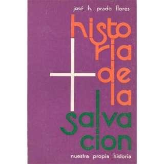 Historia De La Salvacion: Jose h. Prado Flores: Books