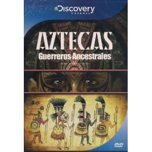 AZTECAS GUERREROS ANCESTRALES (ANCIENT WARRIORS THE AZTECS)