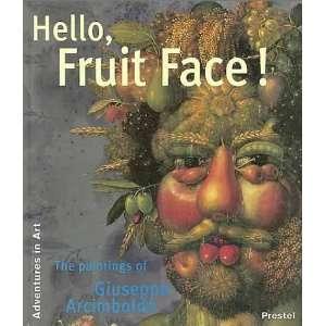 Hello, Fruit Face The Paintings of Giuseppe Arcimboldo